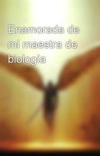 Enamorada de mi maestra de biología by KarenJocelyneVelazqu