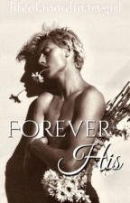 Forever His by lifeofanordinarygirl