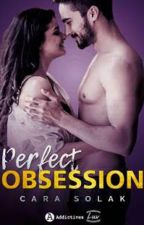Perfect Obsession (Publiée aux Editions Addictives) by CaraSolak