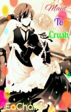 Maid To Crush(Infinite #1) by _EaChaila