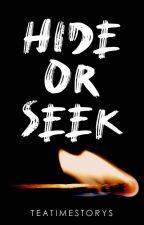 Hide OR Seek | ✓ by teatimestorys