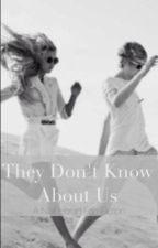 They Don't Know About Us by teazinghes