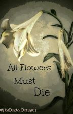 All Flowers Must Die - A Harry Potter AU by TheDoctorDonna11