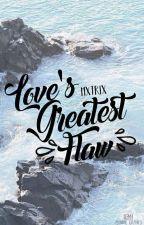 Love's Greatest Flaw by mxtrix