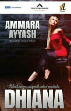 DHIANA ✔ by AmmaraAyyash