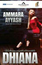 DHIANA ✔ by AmmaraAyyash