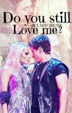 Do you still love me? by heartgirl998