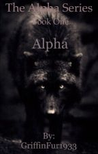 Book One - Alpha (The Alpha Series) by GriffinFur1933