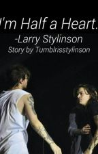 I'm half a heart.-Larry Stylinson  by tumblrisstylinson