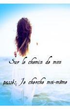 Sur le chemin de mon passé: Je cherche moi-même  by This_is_Sabine