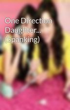 One Direction Daughter... (Spanking) by SpankingWith1d