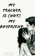 My Teacher Is (Not) My Boyfriend by jillprasetya