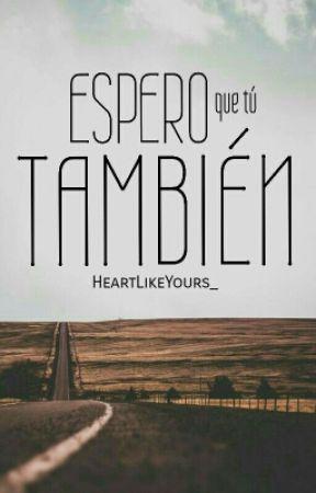 Espero que tú también | Terminada | by HeartLikeYours_