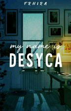 My Name Is Desyca by frhira