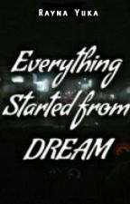 Everything started from Dreams by luckyvee28