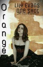 Orange| Lily Evans One-shot by MrsSchreavee