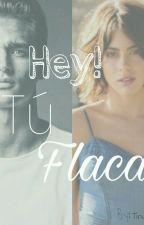 Hey! Tu, Flaca by Tini_Shine97