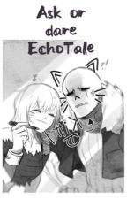 Ask or Dare Echotale!!!!  by HolyAngel03