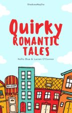 Quirky Romantic Tales by ShadowsMayDie