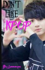 Don't like Kpop by -Lannonyme-