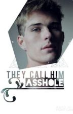 They Call Him Asshole. by Daisy_in_underland