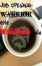 JOB OPENING: WARRIOR este.. WORRIER pala by maryblood