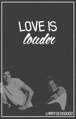 Love Is Louder [Larry Stylinson Mute!Louis]