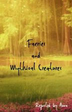 Faeries And Mythical Creatures by HazeliaAuRa16