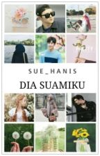 Dia Suamiku ✔(editing) by sue_hanis