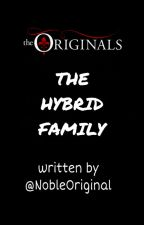 The Hybrid Family. [The Originals fanfic.] by Mikaelso_Elijah