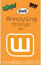 Annoying Things On Wattpad by moonlightwolf1269