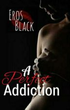 A Perfect Addiction (SExclusive Stories) by SilverPenn