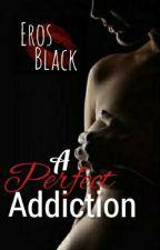 A Perfect Addiction - SEX STORIES by SchanSP