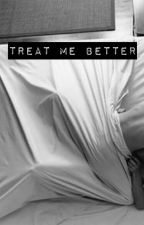 Treat me better | MAUZ by dlght_