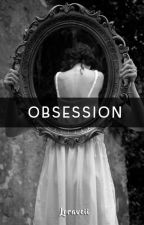 Obsession by Loraveii