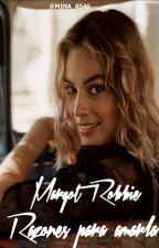 Margot Robbie- Razones para amar by mina_6546
