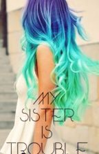 My Sister Is Trouble (1D FANFIC) by JaneMisrender