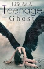 Life as a Teenage Ghost by Angelloves2read