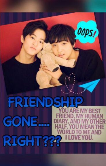 FRIENDSHIP GONE...RIGHT???