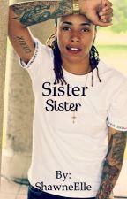 Sister Sister by ShawneElle