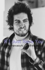 If I Just Save You [Josh Franceschi - You Me At Six Fan Fiction by ineedvodka