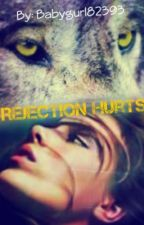 Rejection Hurts by Babygurl82393