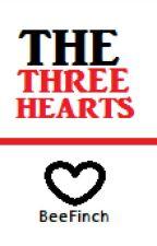 The Three Hearts [BeeFinch] by BeeFinch