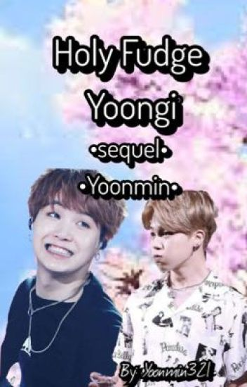 Holy Fudge Yoongi •Sequel••Yoonmin•