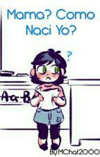 Mama? Como Naci Yo? by _Jalin_