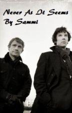 Never As It Seems (By Sammi) A Sherlock Fanfic by Fanficworld