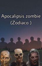 apocalipsis zombie(zodiaco)  by chica_anonimaa