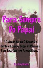 Para Sempre Do Papai  by KayBenke