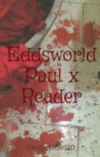 Eddsworld Paul x Reader by WalkingEdd