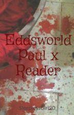 Eddsworld | Paul x Reader | Sometimes, Love can hurt. by SleeplessGirl20